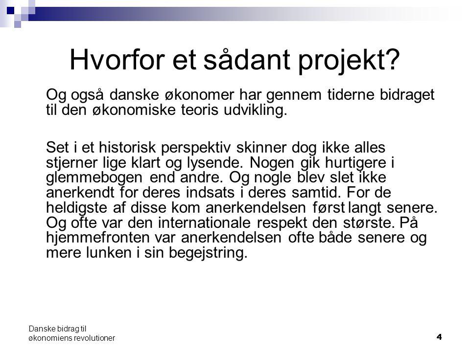 44 Danske bidrag til økonomiens revolutioner Hvorfor et sådant projekt.