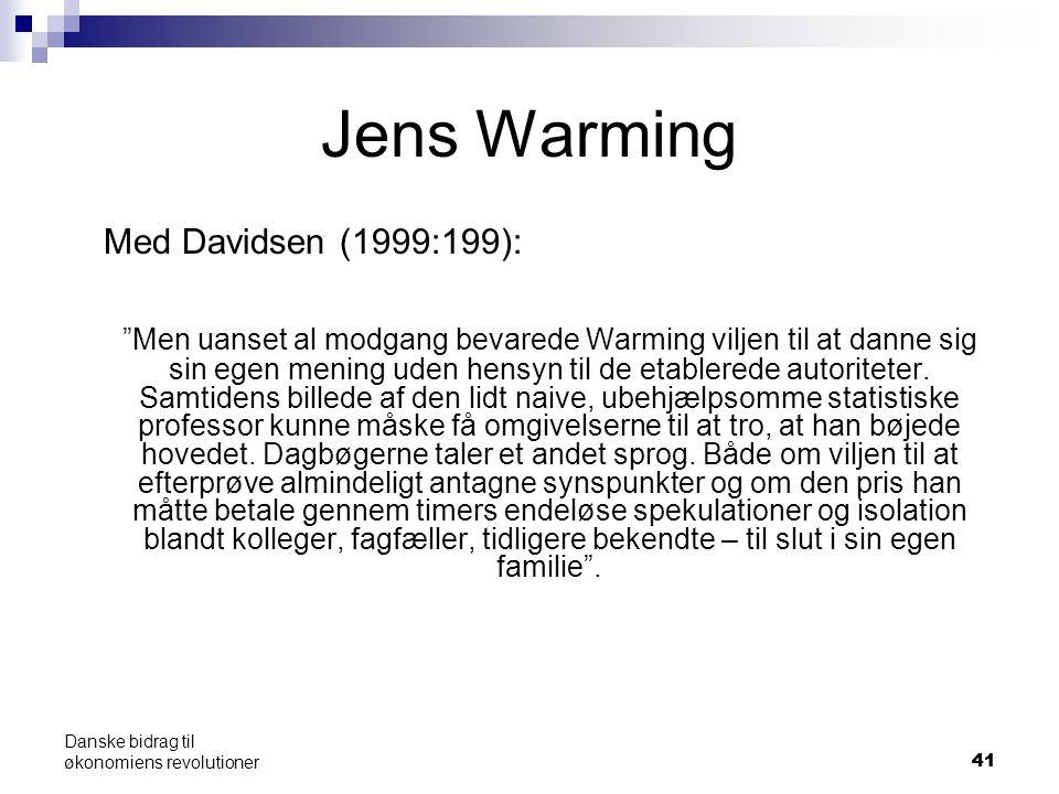 41 Jens Warming Med Davidsen (1999:199): Men uanset al modgang bevarede Warming viljen til at danne sig sin egen mening uden hensyn til de etablerede autoriteter.