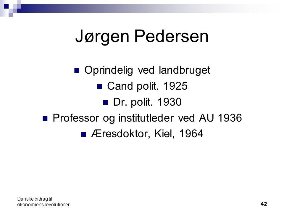 42 Jørgen Pedersen Oprindelig ved landbruget Cand polit.