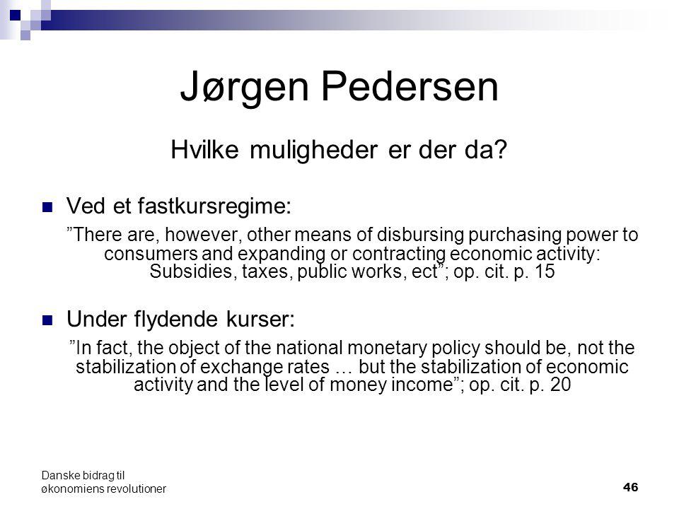 46 Jørgen Pedersen Hvilke muligheder er der da.