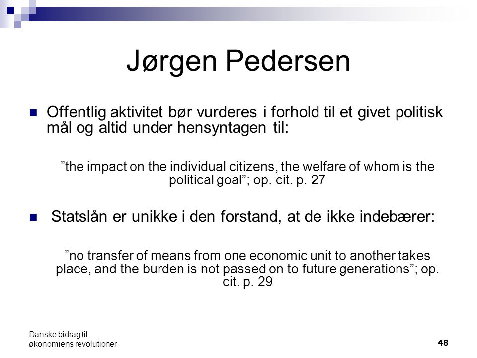 48 Jørgen Pedersen Offentlig aktivitet bør vurderes i forhold til et givet politisk mål og altid under hensyntagen til: the impact on the individual citizens, the welfare of whom is the political goal ; op.