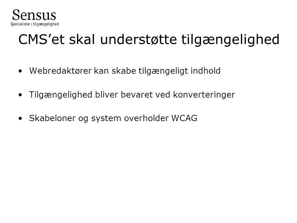 Webredaktører kan skabe tilgængeligt indhold Tilgængelighed bliver bevaret ved konverteringer Skabeloner og system overholder WCAG CMS'et skal understøtte tilgængelighed