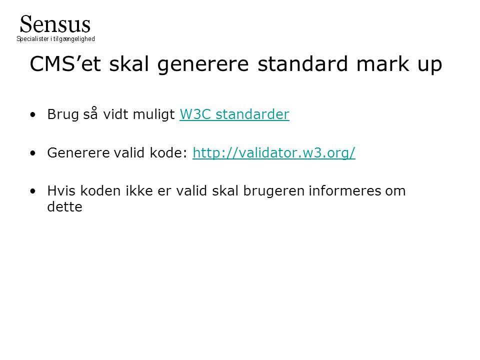 Brug så vidt muligt W3C standarderW3C standarder Generere valid kode: http://validator.w3.org/http://validator.w3.org/ Hvis koden ikke er valid skal brugeren informeres om dette CMS'et skal generere standard mark up