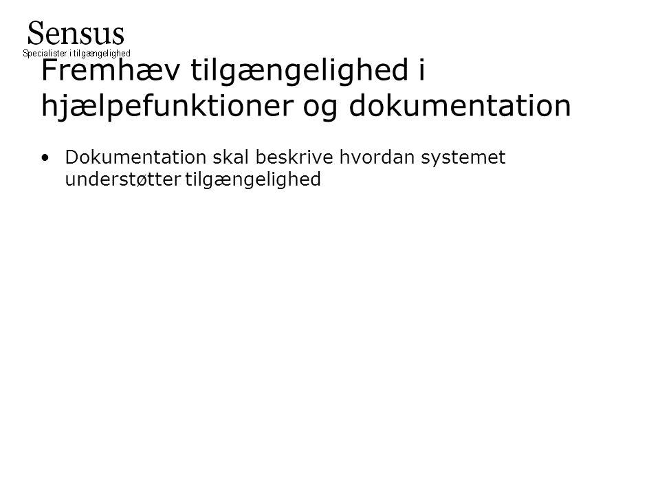 Dokumentation skal beskrive hvordan systemet understøtter tilgængelighed Fremhæv tilgængelighed i hjælpefunktioner og dokumentation