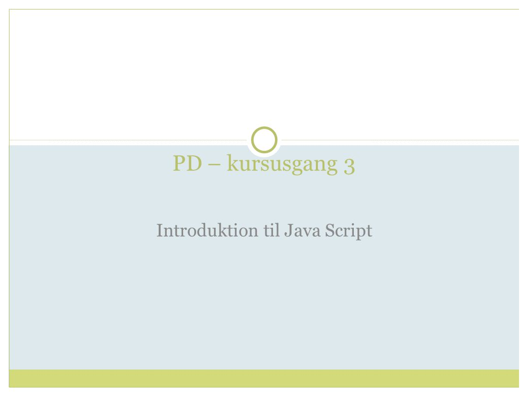 PD – kursusgang 3 Introduktion til Java Script