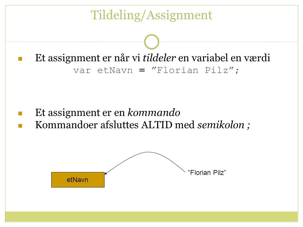 Tildeling/Assignment Et assignment er når vi tildeler en variabel en værdi var etNavn = Florian Pilz ; Et assignment er en kommando Kommandoer afsluttes ALTID med semikolon ; etNavn Florian Pilz