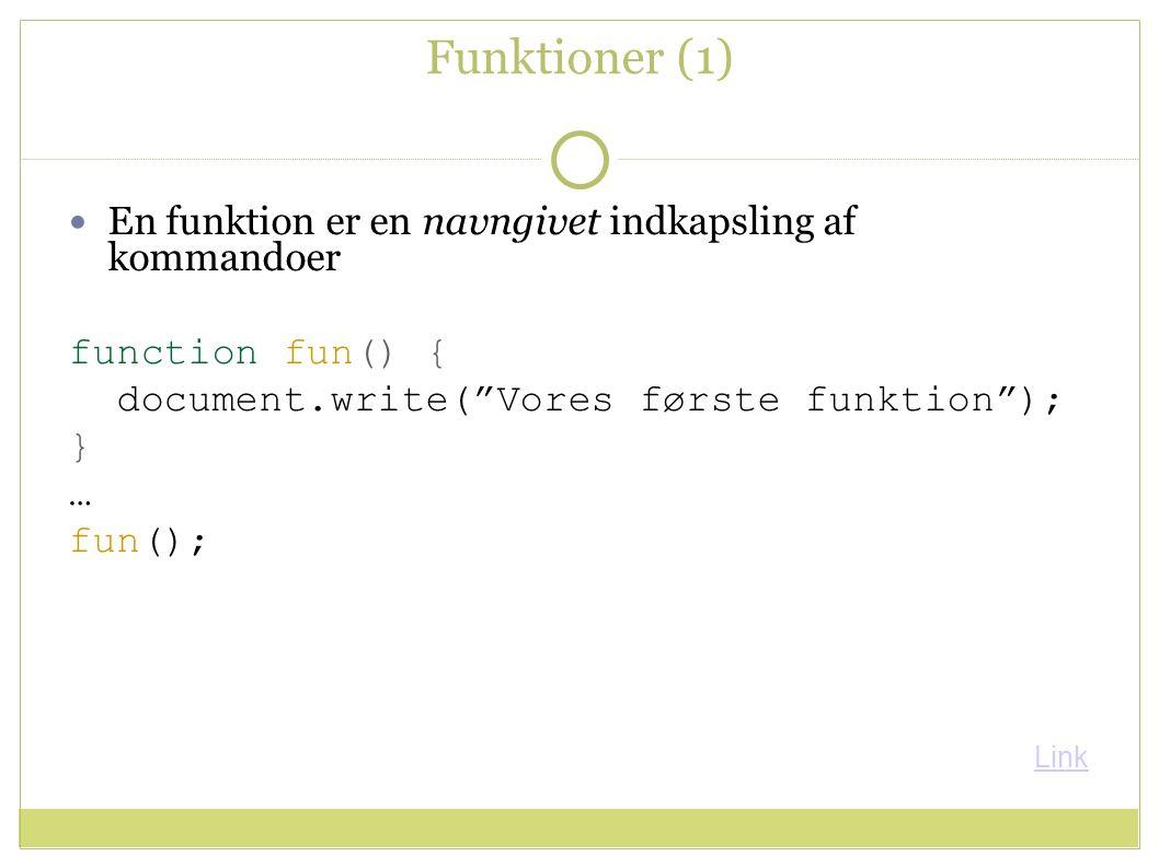 Funktioner (1) En funktion er en navngivet indkapsling af kommandoer function fun() { document.write( Vores første funktion ); } … fun(); Link