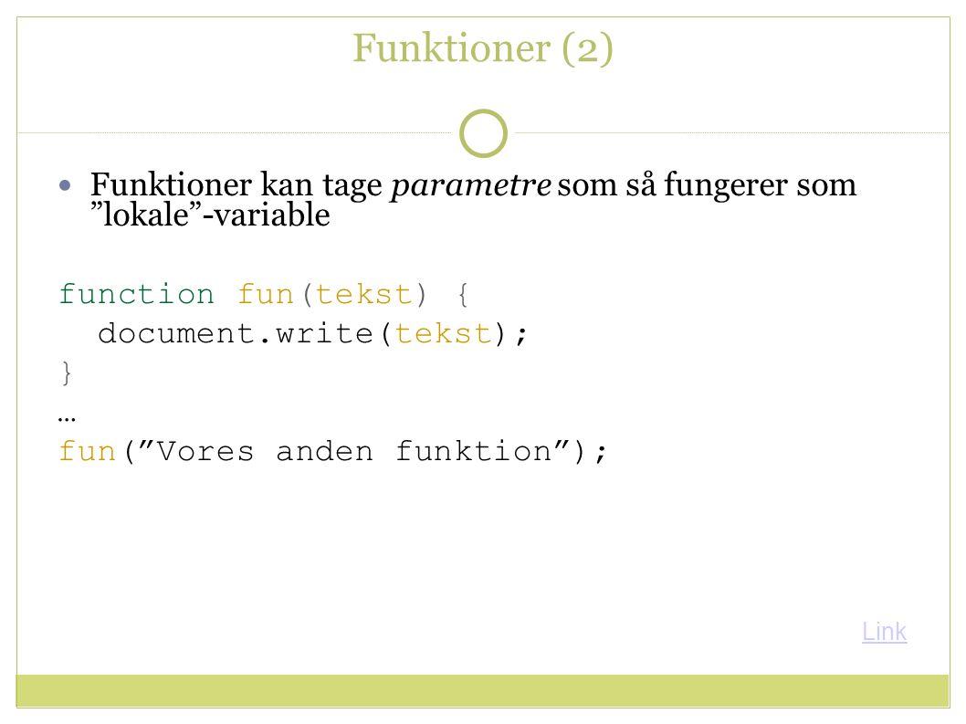 Funktioner (2) Funktioner kan tage parametre som så fungerer som lokale -variable function fun(tekst) { document.write(tekst); } … fun( Vores anden funktion ); Link