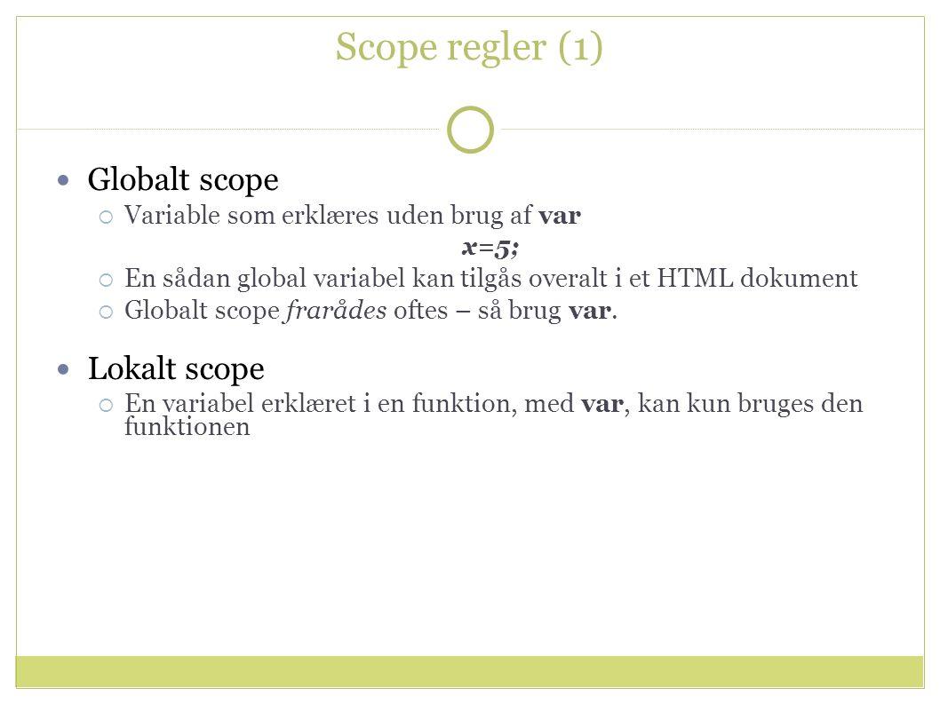 Scope regler (1) Globalt scope  Variable som erklæres uden brug af var x=5;  En sådan global variabel kan tilgås overalt i et HTML dokument  Globalt scope frarådes oftes – så brug var.