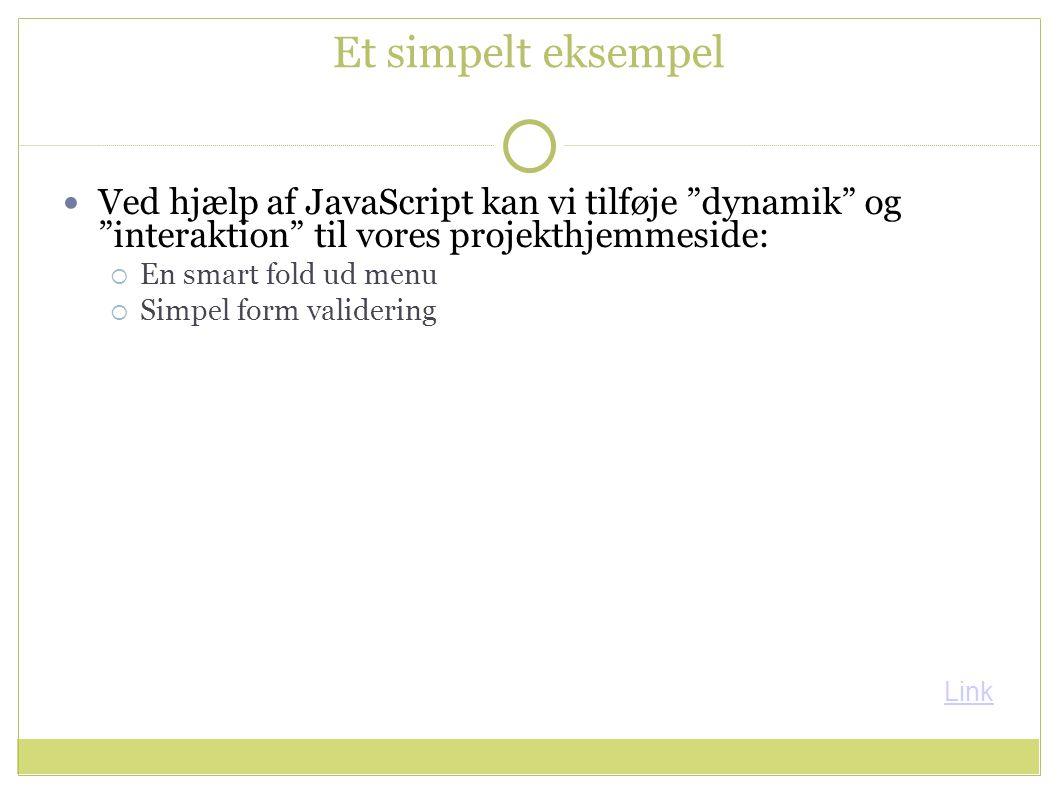 Et simpelt eksempel Ved hjælp af JavaScript kan vi tilføje dynamik og interaktion til vores projekthjemmeside:  En smart fold ud menu  Simpel form validering Link