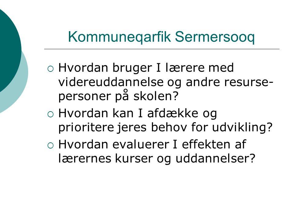 Kommuneqarfik Sermersooq  Hvordan bruger I lærere med videreuddannelse og andre resurse- personer på skolen.