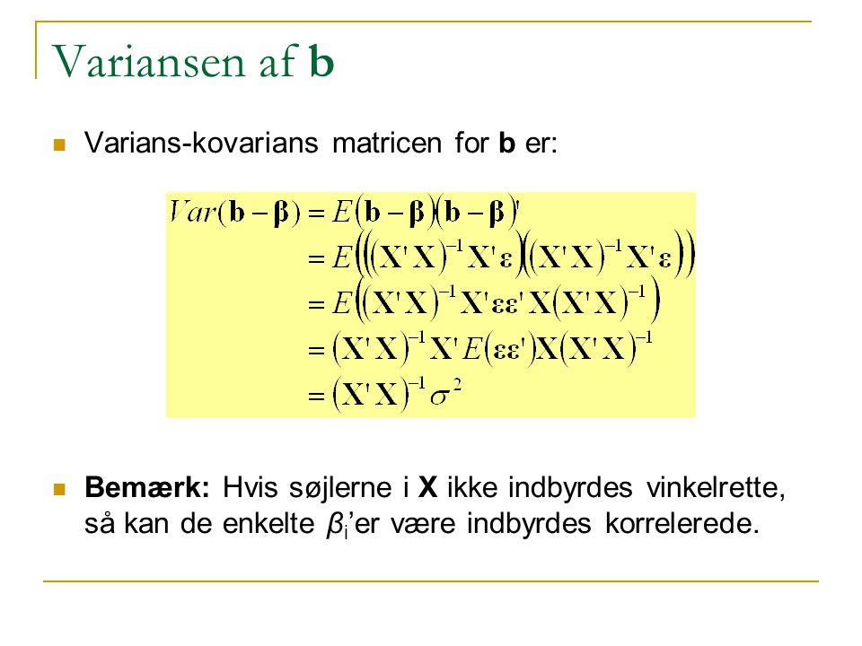 Variansen af b Varians-kovarians matricen for b er: Bemærk: Hvis søjlerne i X ikke indbyrdes vinkelrette, så kan de enkelte β i 'er være indbyrdes korrelerede.
