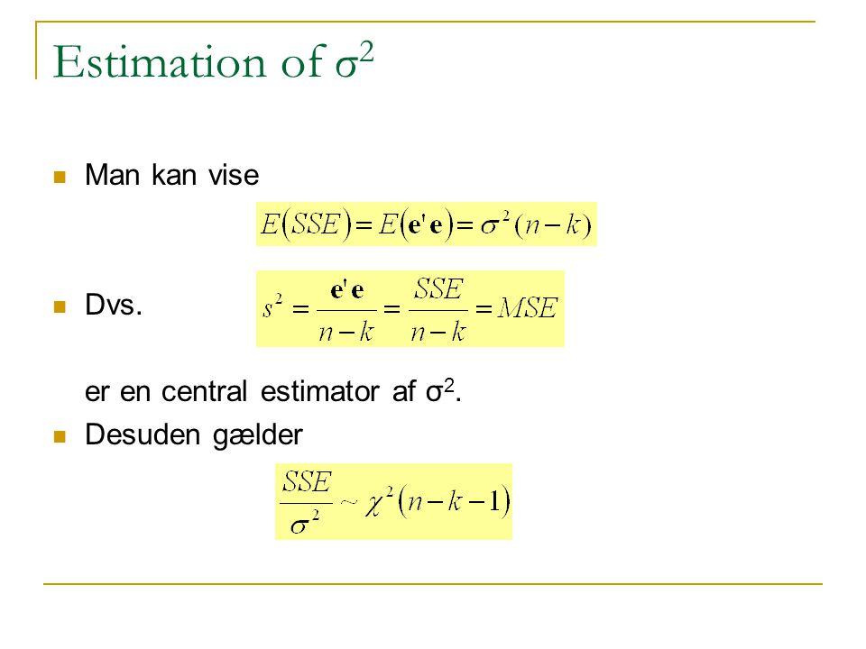 Estimation of σ 2 Man kan vise Dvs. er en central estimator af σ 2. Desuden gælder