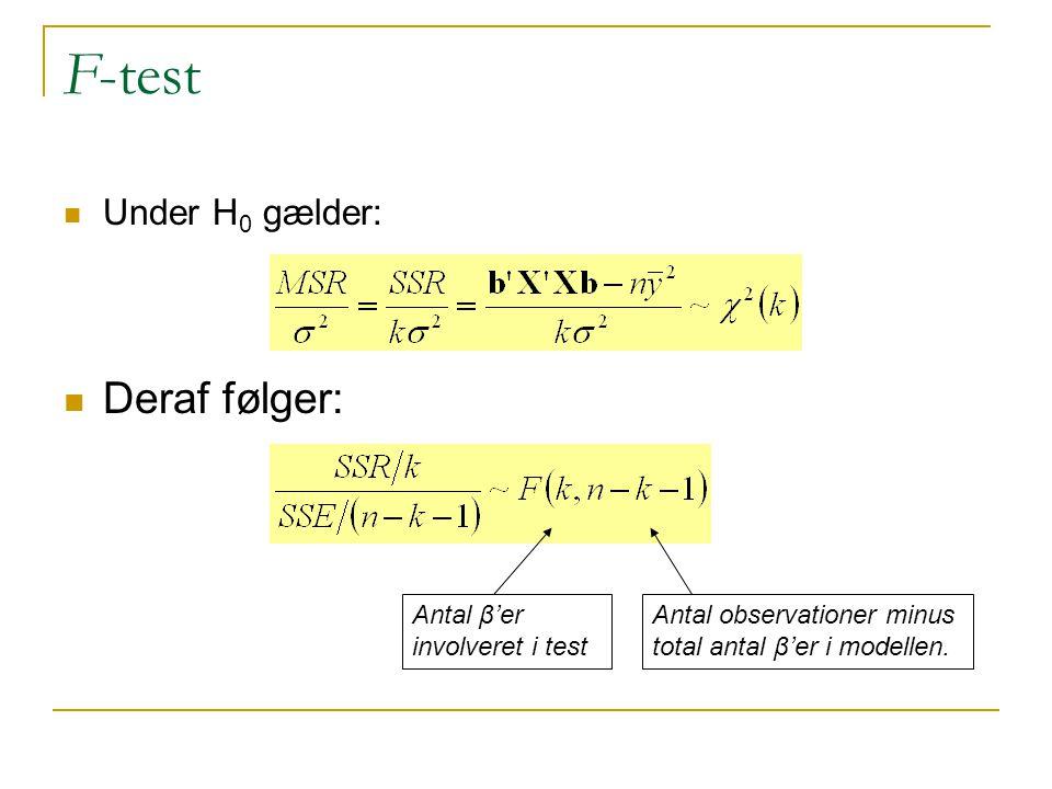 F-test Under H 0 gælder: Deraf følger: Antal β'er involveret i test Antal observationer minus total antal β'er i modellen.