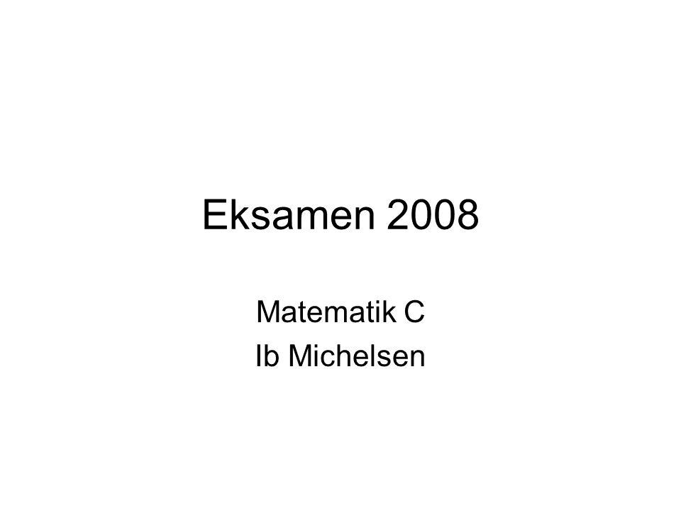Eksamen 2008 Matematik C Ib Michelsen