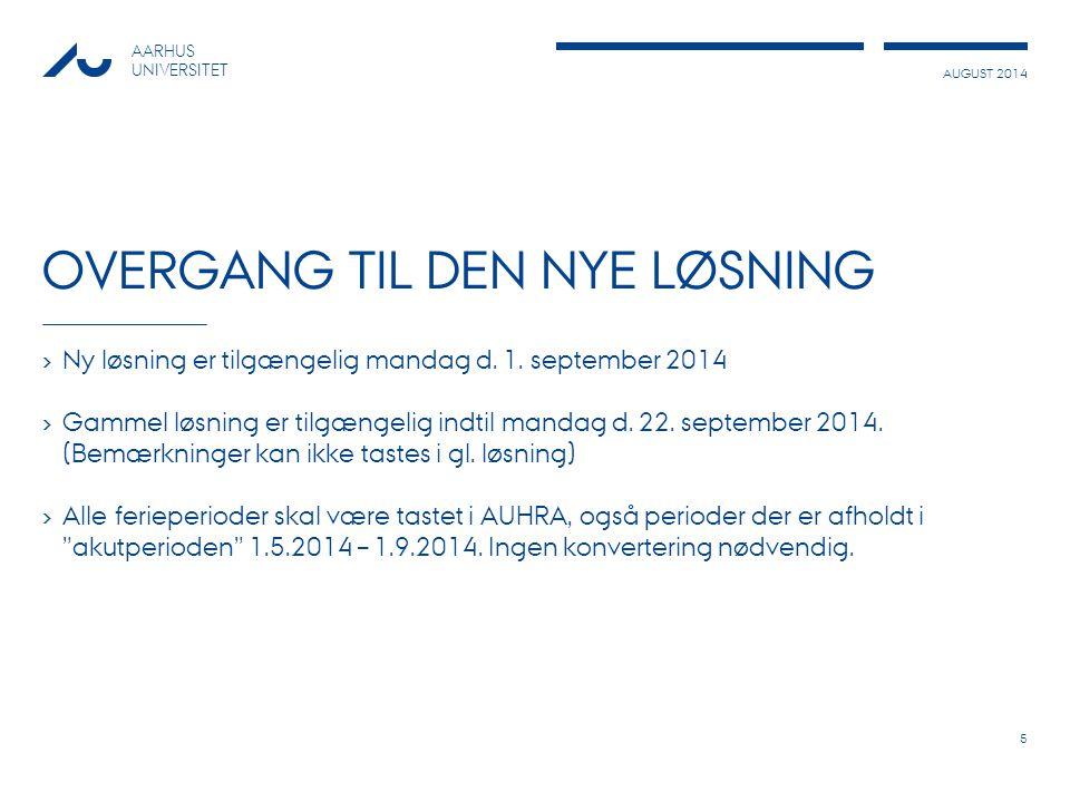 AUGUST 2014 AARHUS UNIVERSITET OVERGANG TIL DEN NYE LØSNING › Ny løsning er tilgængelig mandag d.