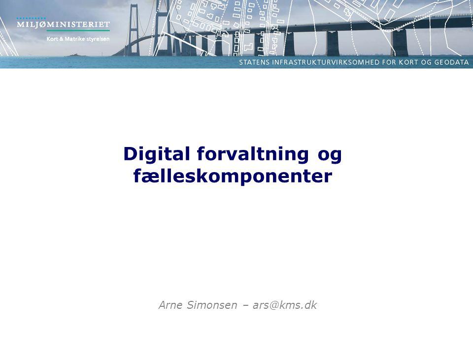Digital forvaltning og fælleskomponenter Arne Simonsen – ars@kms.dk