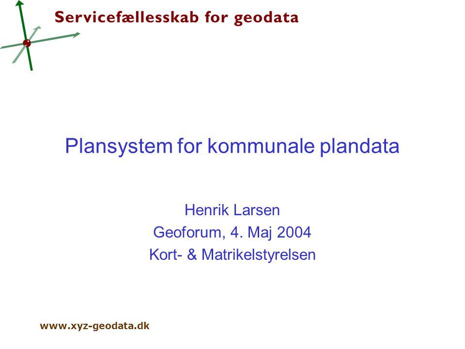 www.xyz-geodata.dk Plansystem for kommunale plandata Henrik Larsen Geoforum, 4.