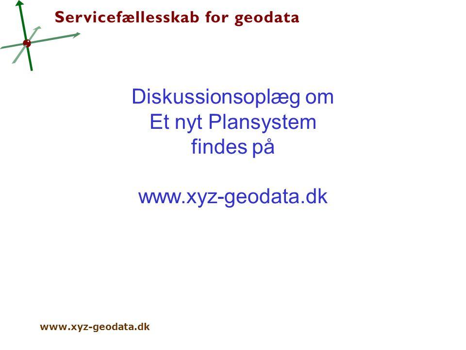 www.xyz-geodata.dk Diskussionsoplæg om Et nyt Plansystem findes på www.xyz-geodata.dk