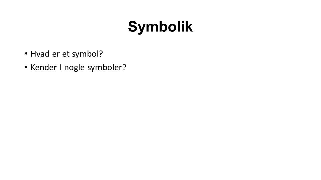 Symbolik Hvad er et symbol? Kender I nogle symboler?