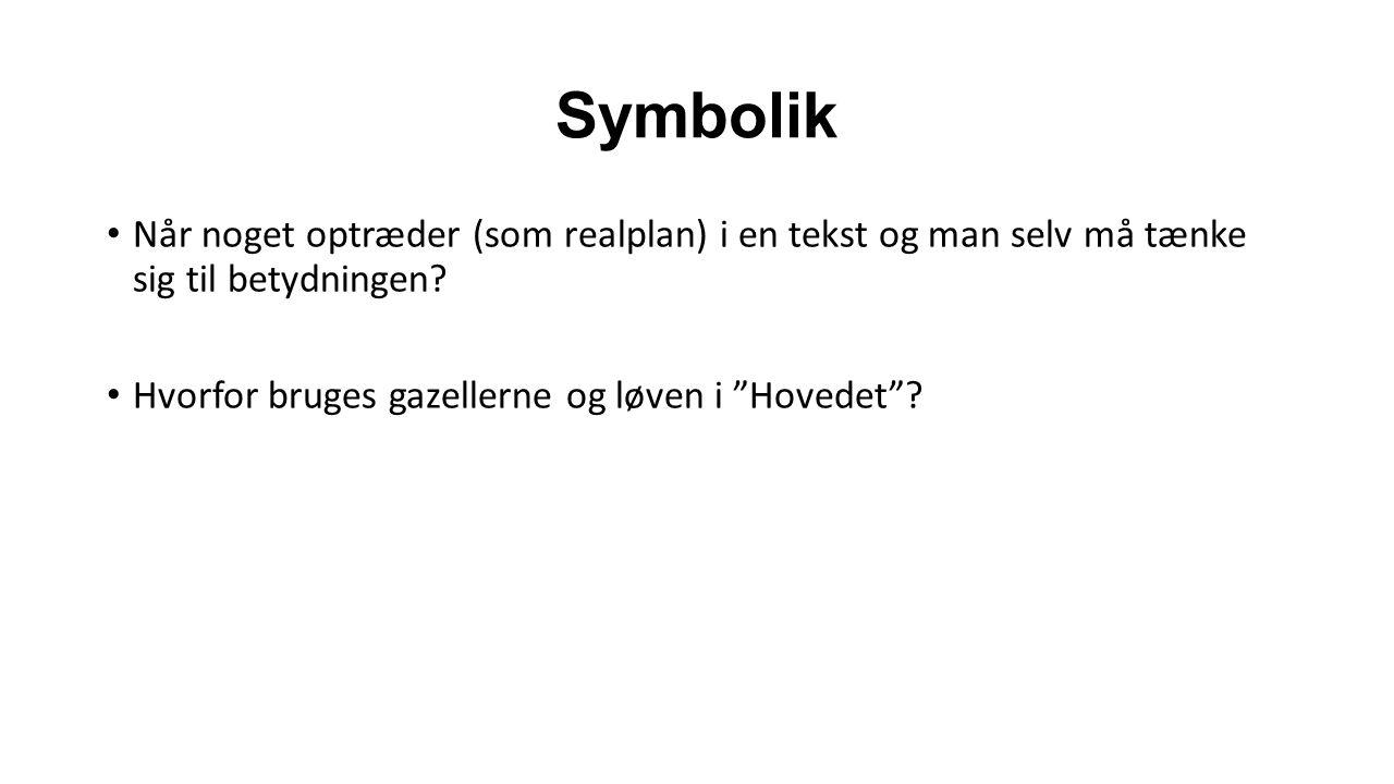 Symbolik Når noget optræder (som realplan) i en tekst og man selv må tænke sig til betydningen.