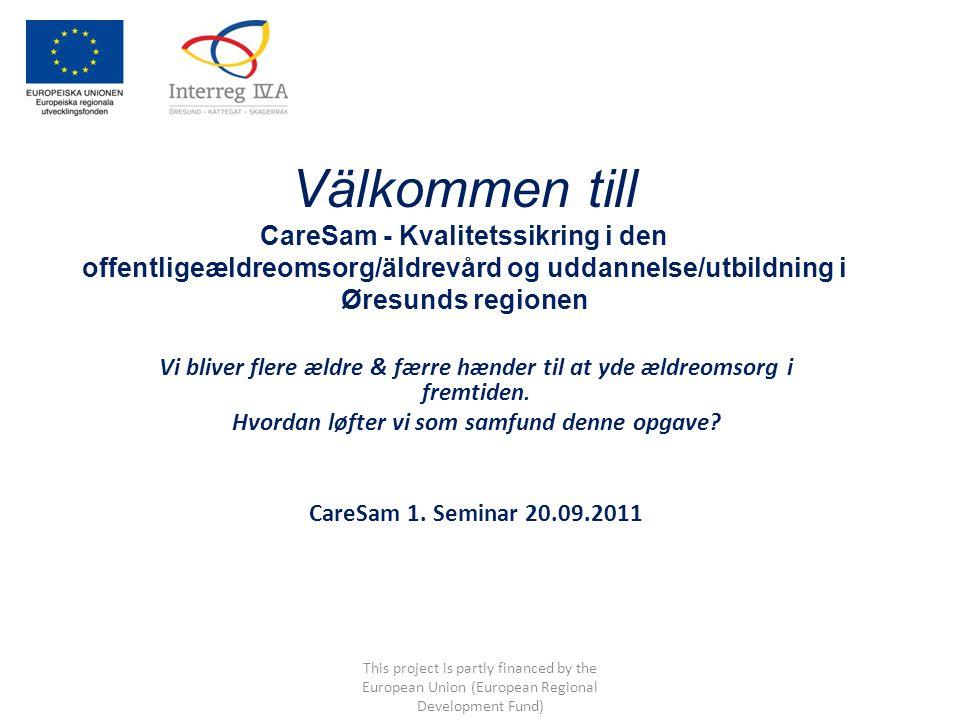 Välkommen till CareSam - Kvalitetssikring i den offentligeældreomsorg/äldrevård og uddannelse/utbildning i Øresunds regionen Vi bliver flere ældre & færre hænder til at yde ældreomsorg i fremtiden.