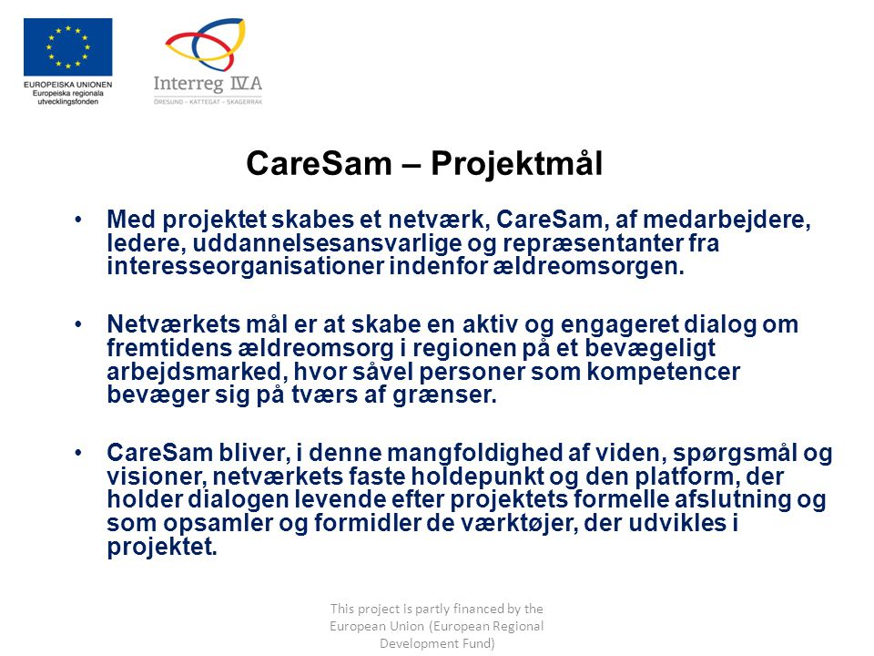 CareSam – Projektmål Med projektet skabes et netværk, CareSam, af medarbejdere, ledere, uddannelsesansvarlige og repræsentanter fra interesseorganisationer indenfor ældreomsorgen.