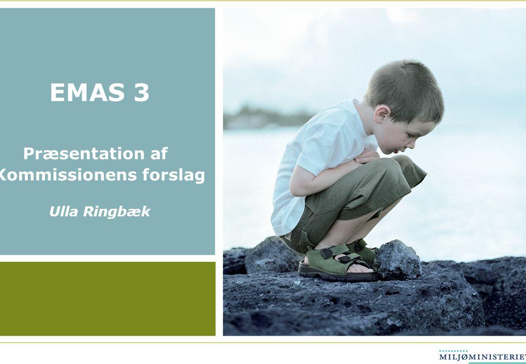 EMAS 3 Præsentation af Kommissionens forslag Ulla Ringbæk