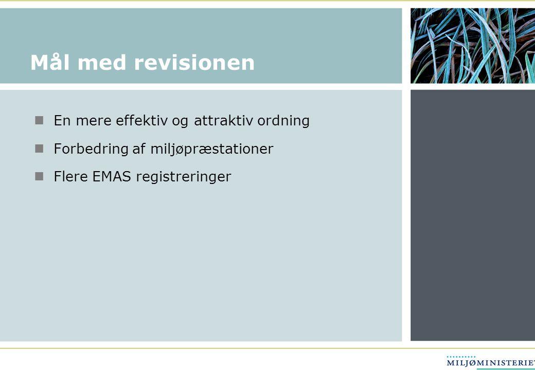 Mål med revisionen En mere effektiv og attraktiv ordning Forbedring af miljøpræstationer Flere EMAS registreringer