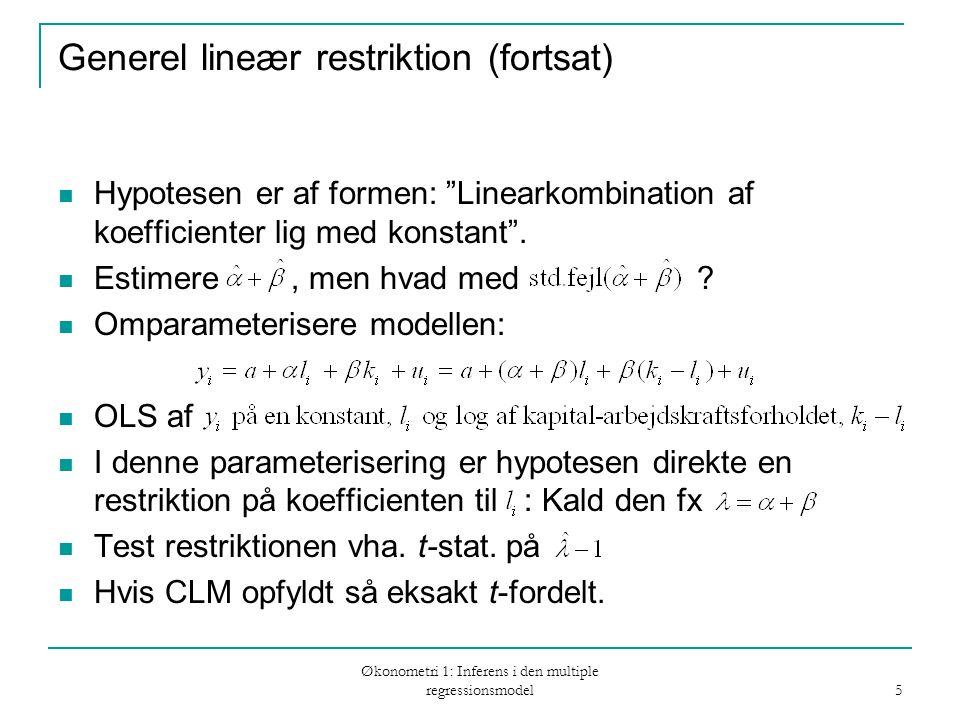 Økonometri 1: Inferens i den multiple regressionsmodel 5 Generel lineær restriktion (fortsat) Hypotesen er af formen: Linearkombination af koefficienter lig med konstant .