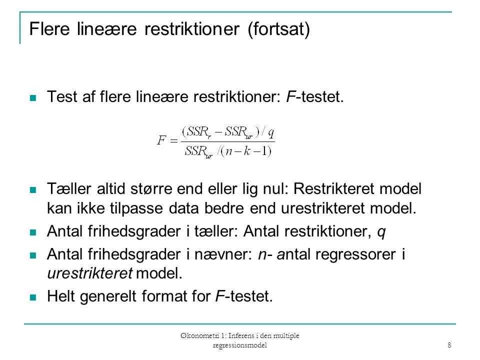 Økonometri 1: Inferens i den multiple regressionsmodel 8 Flere lineære restriktioner (fortsat) Test af flere lineære restriktioner: F-testet.