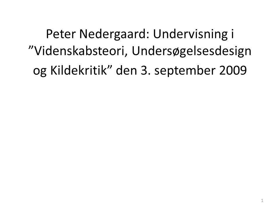 1 Peter Nedergaard: Undervisning i Videnskabsteori, Undersøgelsesdesign og Kildekritik den 3.