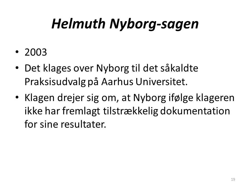 19 Helmuth Nyborg-sagen 2003 Det klages over Nyborg til det såkaldte Praksisudvalg på Aarhus Universitet.