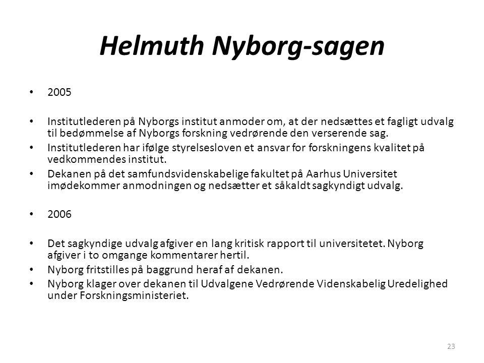 23 Helmuth Nyborg-sagen 2005 Institutlederen på Nyborgs institut anmoder om, at der nedsættes et fagligt udvalg til bedømmelse af Nyborgs forskning vedrørende den verserende sag.