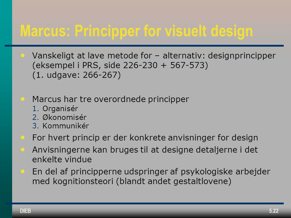 DIEB5.22 Marcus: Principper for visuelt design Vanskeligt at lave metode for – alternativ: designprincipper (eksempel i PRS, side 226-230 + 567-573) (1.