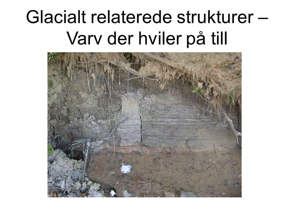 Glacialt relaterede strukturer – Varv der hviler på till