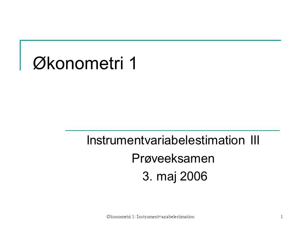 Økonometri 1: Instrumentvariabelestimation1 Økonometri 1 Instrumentvariabelestimation III Prøveeksamen 3.