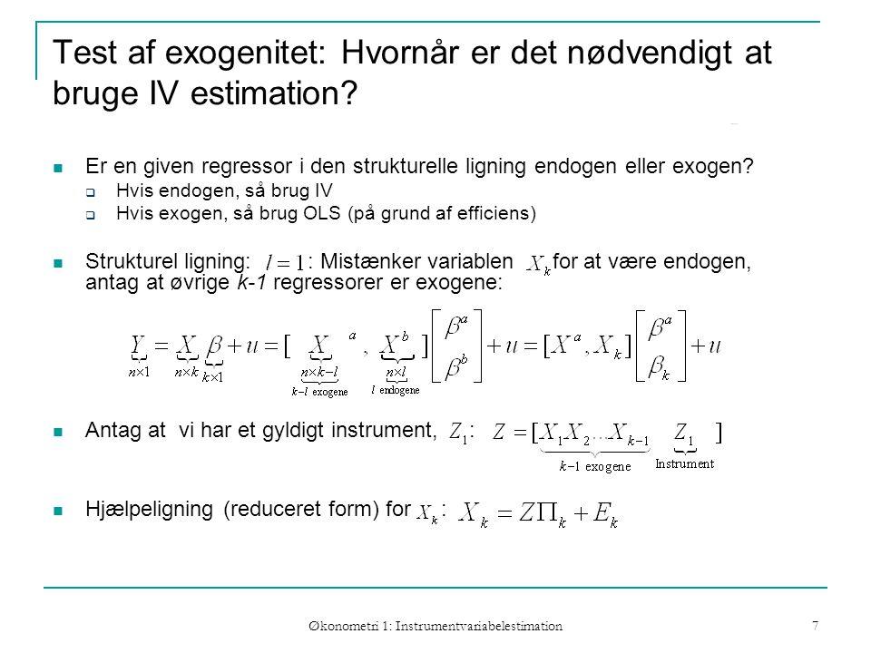 Økonometri 1: Instrumentvariabelestimation 7 Test af exogenitet: Hvornår er det nødvendigt at bruge IV estimation.