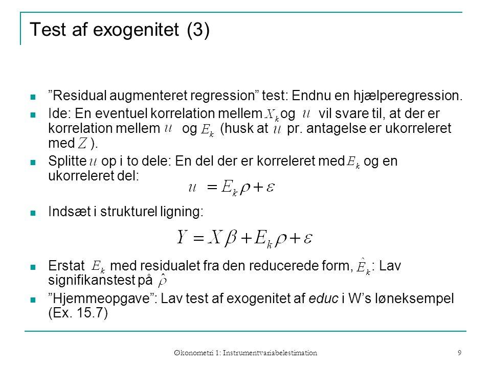 Økonometri 1: Instrumentvariabelestimation 9 Test af exogenitet (3) Residual augmenteret regression test: Endnu en hjælperegression.