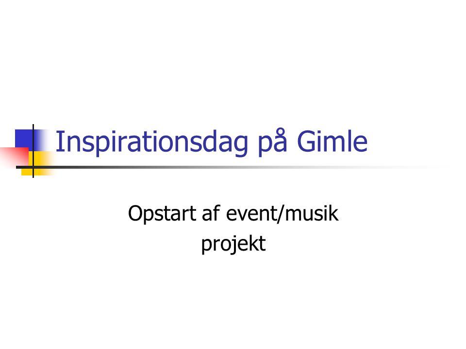 Inspirationsdag på Gimle Opstart af event/musik projekt