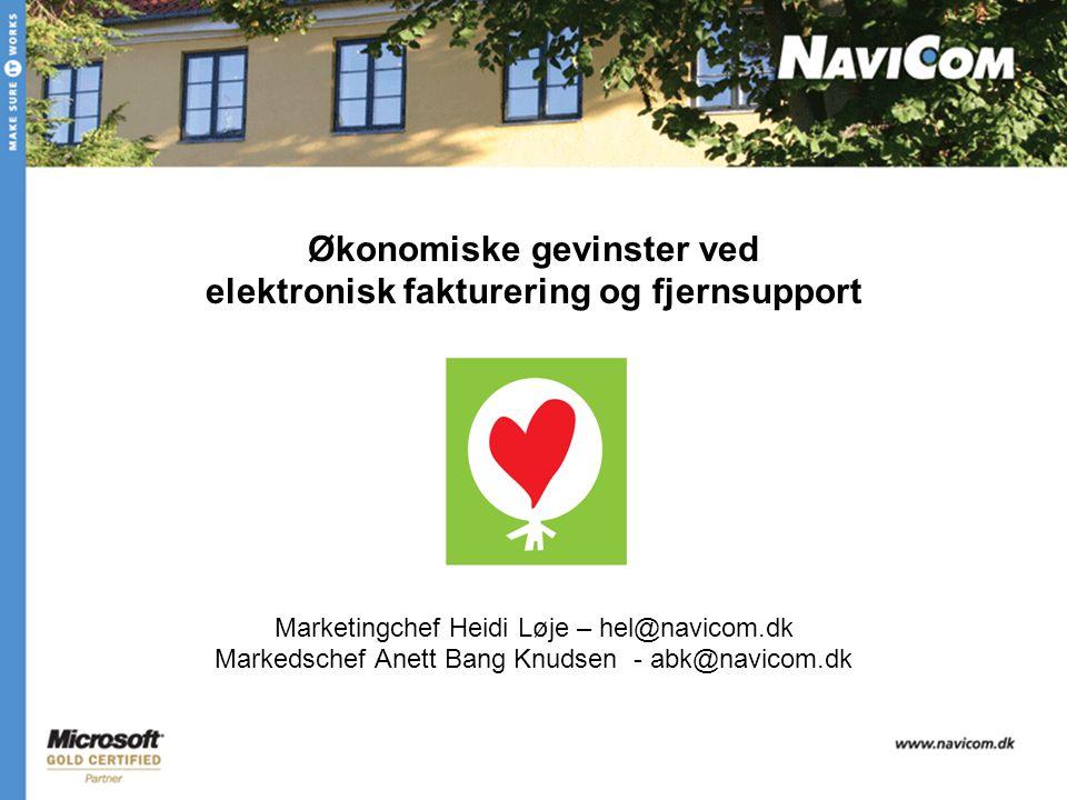 Økonomiske gevinster ved elektronisk fakturering og fjernsupport Marketingchef Heidi Løje – hel@navicom.dk Markedschef Anett Bang Knudsen - abk@navicom.dk
