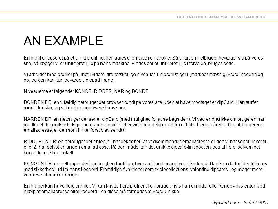 OPERATIONEL ANALYSE AF WEBADFÆRD AN EXAMPLE En profil er baseret på et unikt profil_id, der lagres clientside i en cookie.