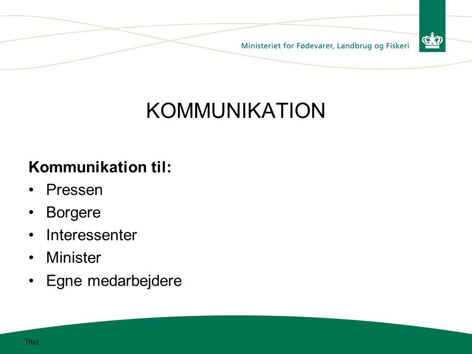 KOMMUNIKATION Kommunikation til: Pressen Borgere Interessenter Minister Egne medarbejdere