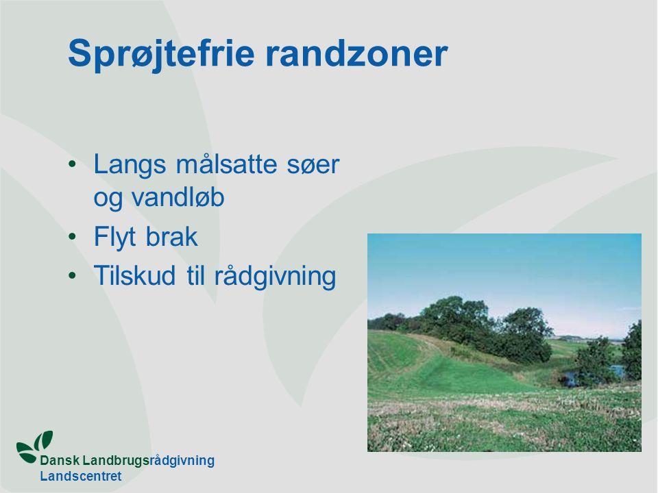 Dansk Landbrugsrådgivning Landscentret Sprøjtefrie randzoner Langs målsatte søer og vandløb Flyt brak Tilskud til rådgivning