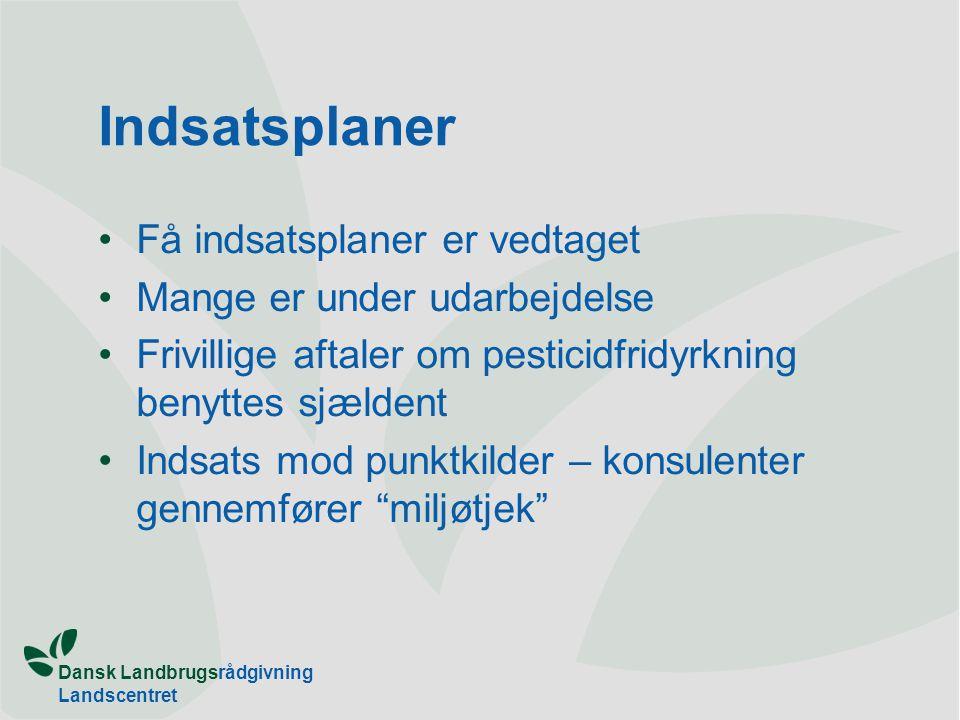 Dansk Landbrugsrådgivning Landscentret Indsatsplaner Få indsatsplaner er vedtaget Mange er under udarbejdelse Frivillige aftaler om pesticidfridyrkning benyttes sjældent Indsats mod punktkilder – konsulenter gennemfører miljøtjek