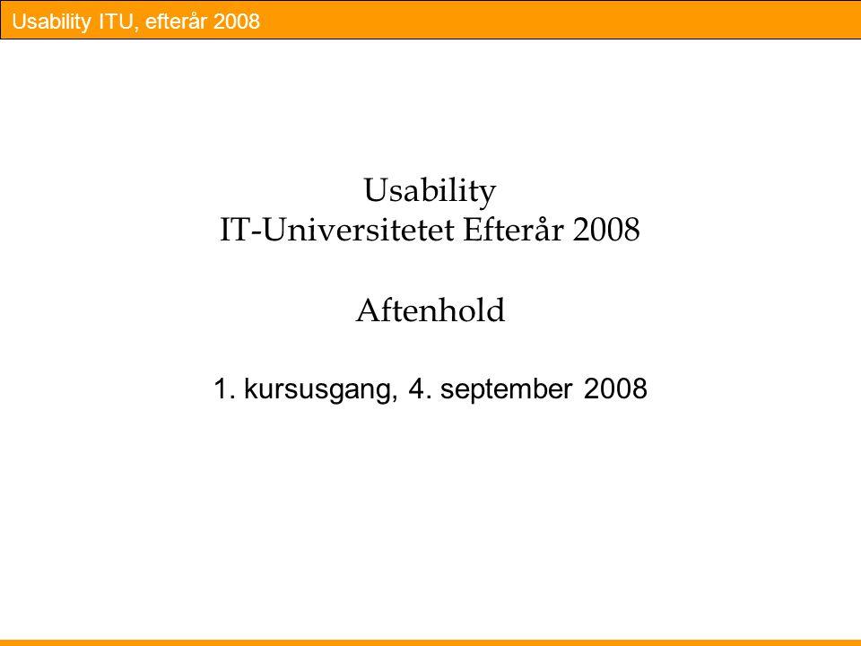 Usability ITU, efterår 2008 Usability IT-Universitetet Efterår 2008 Aftenhold 1.