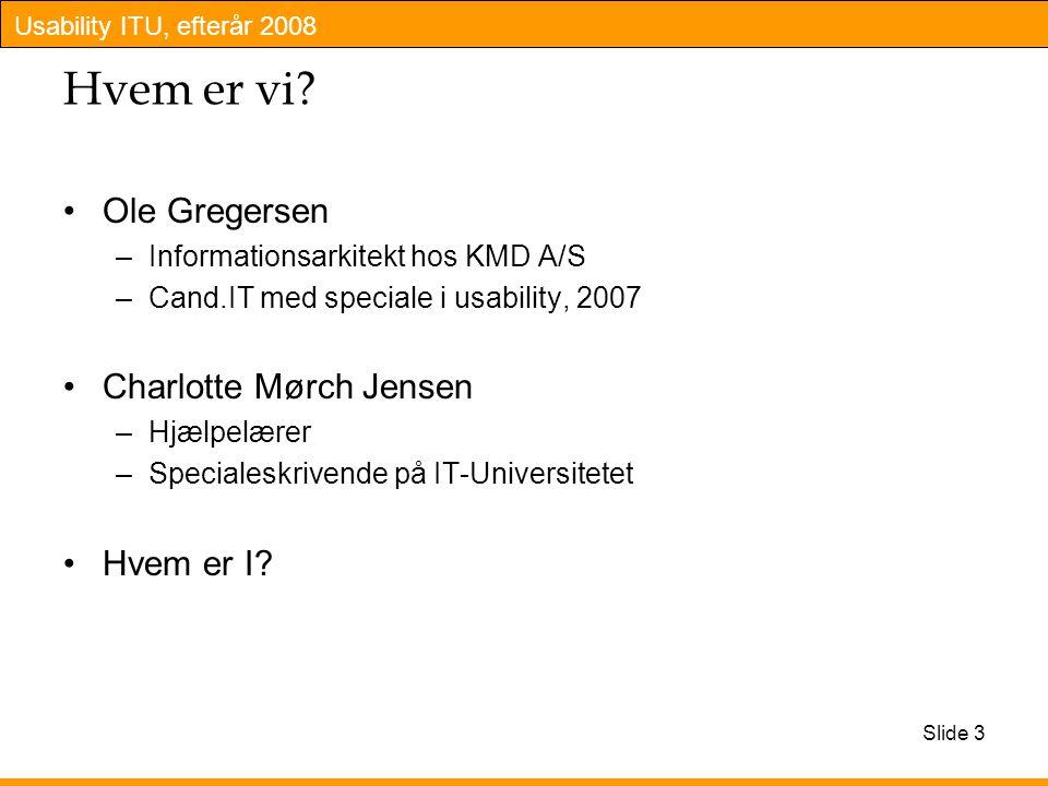 Usability ITU, efterår 2008 Slide 3 Hvem er vi.