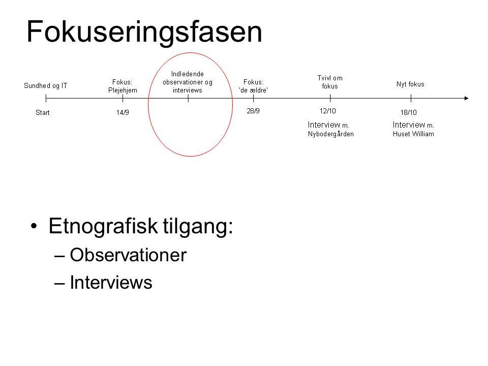 Etnografisk tilgang: –Observationer –Interviews Fokuseringsfasen