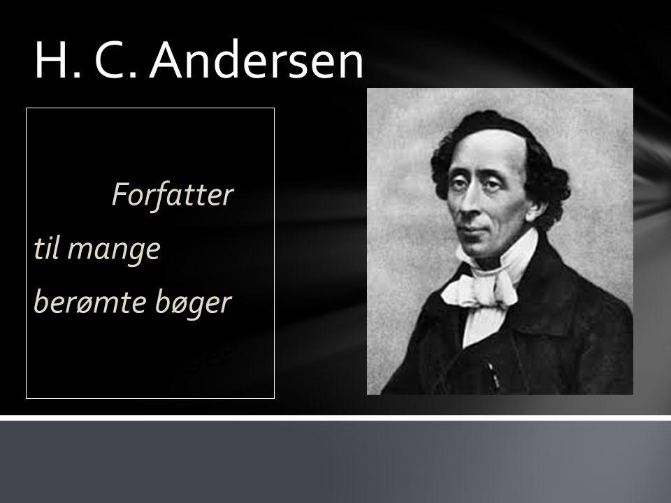 H. C. Andersen forfatter til mangForfatter til mange berømte bøgere berømte bøger