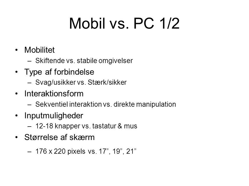 Mobil vs. PC 1/2 Mobilitet –Skiftende vs. stabile omgivelser Type af forbindelse –Svag/usikker vs.